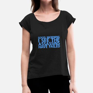Contract Killer Good Morning - Women's T-Shirt with rolled up sleeves