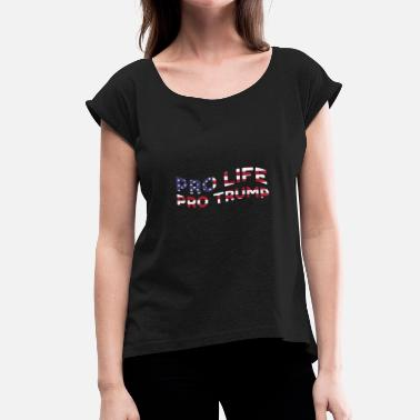 Pro-life Pro trump - pro life - Women's T-Shirt with rolled up sleeves