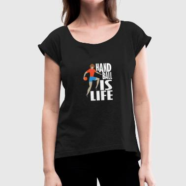 Handball Is Life Handball is Life - Women's T-Shirt with rolled up sleeves