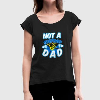 No stepdad but a bonus dad - Women's T-Shirt with rolled up sleeves