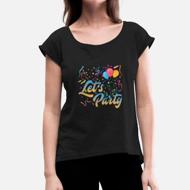 Lets Party Let's party - Women's T-Shirt with rolled up sleeves