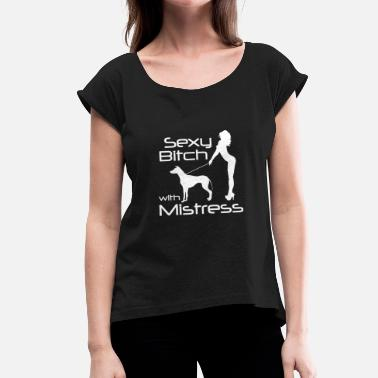 Mistress Sexy Bitch with Mistress - Dogshirt - Frauen T-Shirt mit gerollten Ärmeln