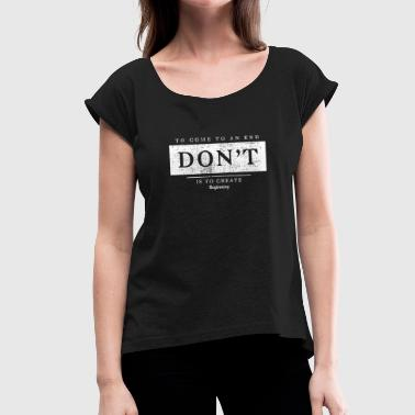 Start Beginning Begin - Women's T-Shirt with rolled up sleeves