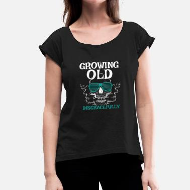 Growing Old Disgracefully Growing Old Gift for Old Man Punk Rockers, Pensioners or Senior Citizens - Women's T-Shirt with rolled up sleeves
