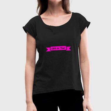 Girl Women on Tour Girls on Tour Party Celebrate - Women's T-Shirt with rolled up sleeves