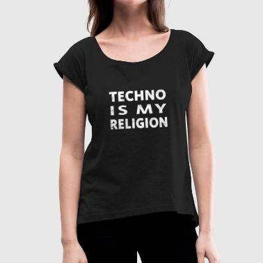 Techno Is My Religion Techno Is My Religion - Women's T-Shirt with rolled up sleeves