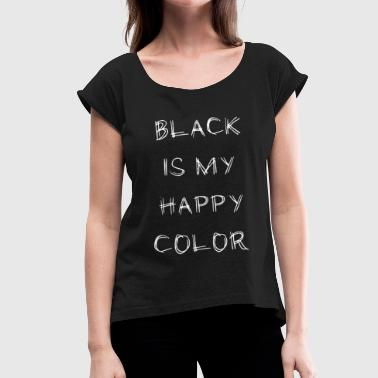 Gruftie black is my happy color gothic metalhead gift - Women's T-Shirt with rolled up sleeves
