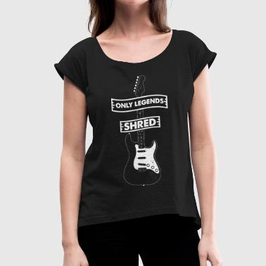 Only Legends Shred guitar electric guitar guitarist - Women's T-Shirt with rolled up sleeves