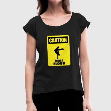 CAUTION - Dance Floor - Women's T-Shirt with rolled up sleeves