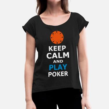 Play Poker KEEP CALM AND PLAY POKER - Women's T-Shirt with rolled up sleeves