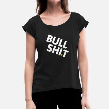 Pretentious Bull Shirt - Women's T-Shirt with rolled up sleeves