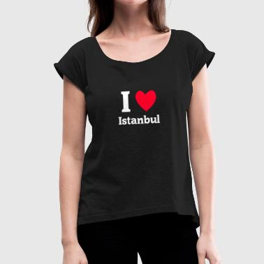 I Love Istanbul - Women's T-Shirt with rolled up sleeves
