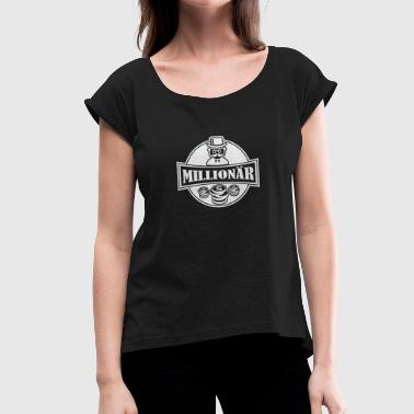 Millionaires millionaire - Women's T-Shirt with rolled up sleeves