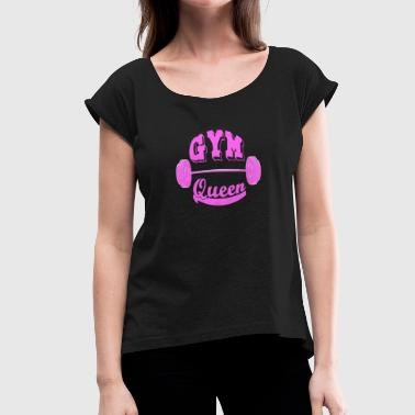 Lady Queen Lady Fitness Gym Queen - Women's T-Shirt with rolled up sleeves