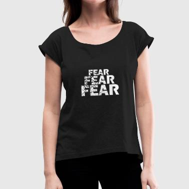 No Fear Fear fear fear cracked - Women's T-Shirt with rolled up sleeves