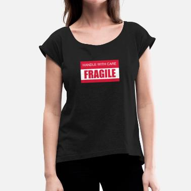 Fragile Handle With Care FRAGILE Handle with care 2c - Women's T-Shirt with rolled up sleeves