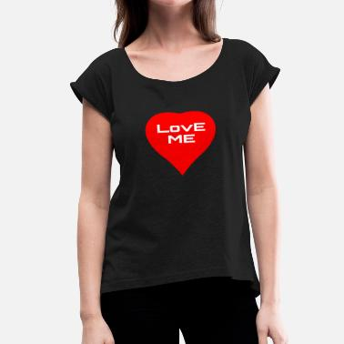 Love Me loveme love me love me - Women's T-Shirt with rolled up sleeves