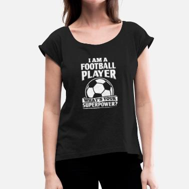 Soccer Am Funny Football Soccer Shirt I Am A - Women's T-Shirt with rolled up sleeves