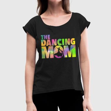 The Dancing Mom - Women's T-Shirt with rolled up sleeves