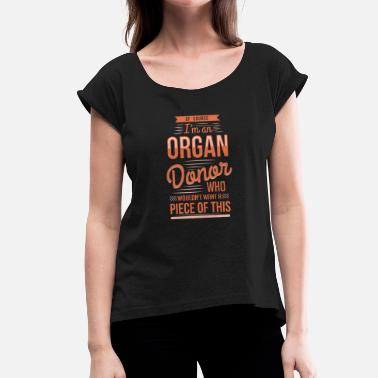 Kidney Of Course Im An Organ Donor Gift - Women's T-Shirt with rolled up sleeves