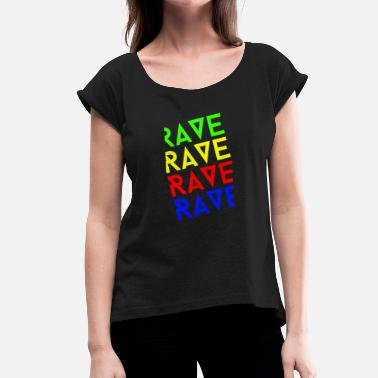 Rave On rave rave rave - Women's T-Shirt with rolled up sleeves