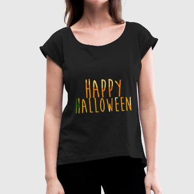 Happy Halloween gruseliges Motiv - Frauen T-Shirt mit gerollten Ärmeln