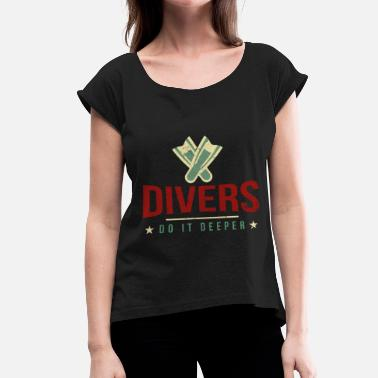 Dive Sex Diver Sex Fins Diving Divebuddy Dive Gifts - Women's T-Shirt with rolled up sleeves