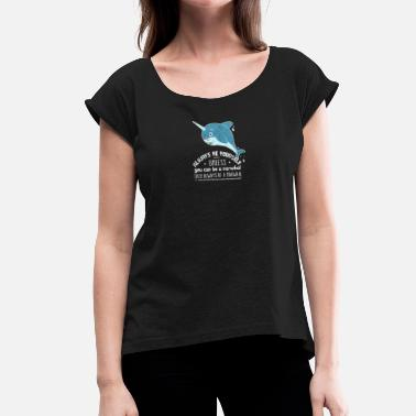 Wale Jokes Funny Be Always Be Yourself Narwhal Say Motif - Women's T-Shirt with rolled up sleeves