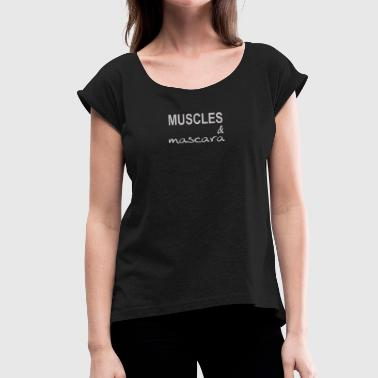 Mascara Muscles and Mascara Muscles and Mascara Design - Women's T-Shirt with rolled up sleeves