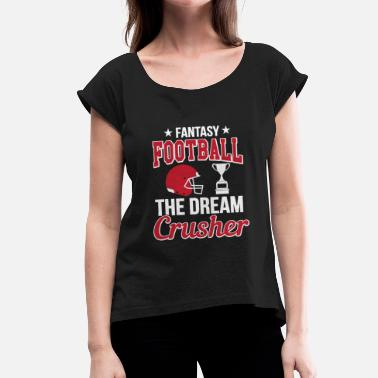 Crusher FANTASY FOOTBALL THE DREAM CRUSHER - Women's T-Shirt with rolled up sleeves