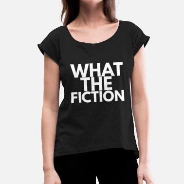 Science-fiction Science fiction FAN what the fiction - Women's T-Shirt with rolled up sleeves