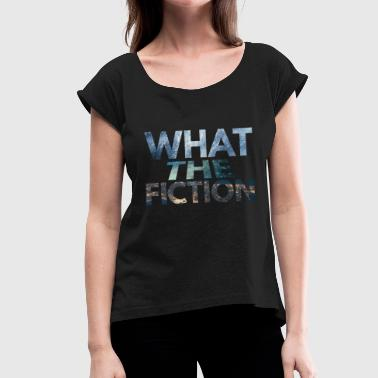 Fiktion hvad fiktion science fiction fan - Dame T-shirt med rulleærmer