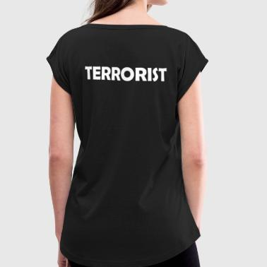 terrorist - Women's T-Shirt with rolled up sleeves