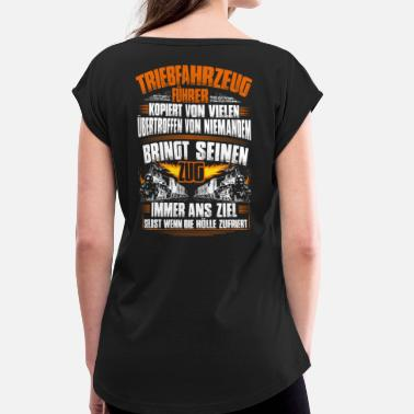 Train Driver Train Driver - Engine Driver - Hell (Gift) - Women's T-Shirt with rolled up sleeves