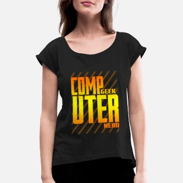 Computer Geek Computer Geek Computer Nerd - Women's Rolled Sleeve T-Shirt
