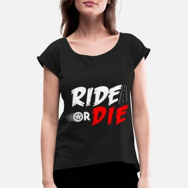 Ride Or Die Ride or Die - Women's T-Shirt with rolled up sleeves