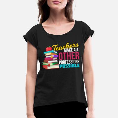 Official Person Teachers Make All Other Professions Possible - Women's Rolled Sleeve T-Shirt