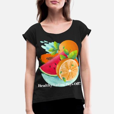 Healthy Eating HEALTHY EATING - Women's Rolled Sleeve T-Shirt