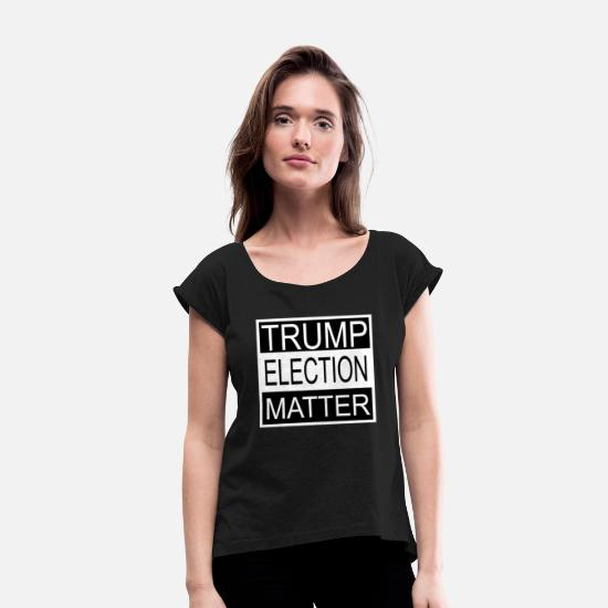 Election T-Shirts - Trump Election Matter - Women's Rolled Sleeve T-Shirt black