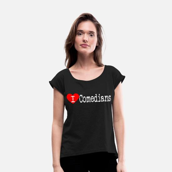 Love T-Shirts - I Heart Comedians | Love Comedians - Women's Rolled Sleeve T-Shirt black