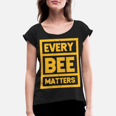 Honey Bee Every Bee Matters Save The Bees Beekeeper Honey Be - Women's Rolled Sleeve T-Shirt