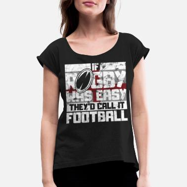 Rowdy If Rugby was Easy they'd call it Football Rugby - T-shirt à manches retroussées Femme
