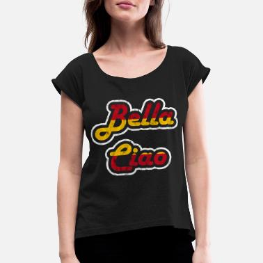 Bella Bella Caio, Bella Ciao - Women's Rolled Sleeve T-Shirt