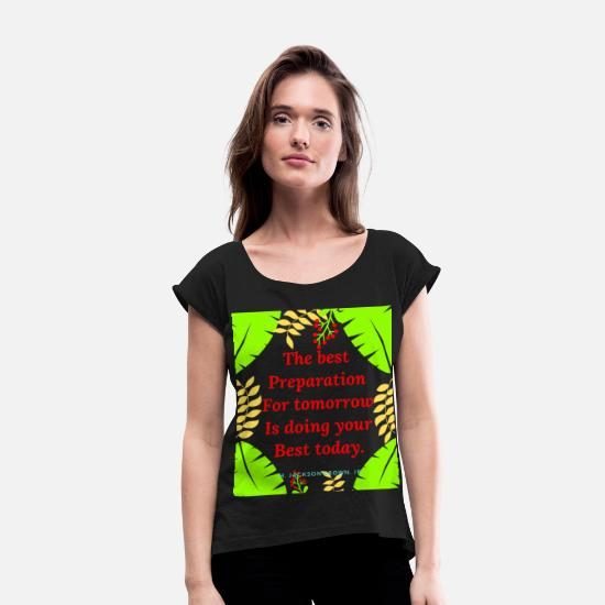 Best Mum T-Shirts - Copy of The best preparation for tomorrow is doing - Women's Rolled Sleeve T-Shirt black