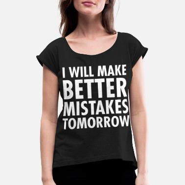 Entrepreneur I Will Better Mistakes Tomorrow - Women's Rolled Sleeve T-Shirt