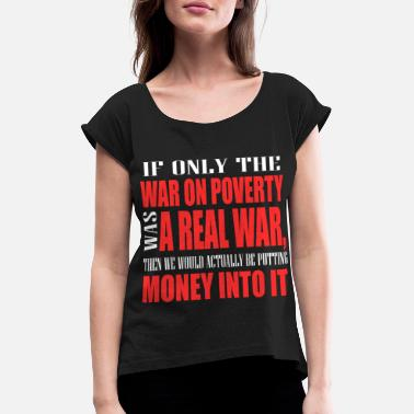 Poor If Only War On Poverty Was A Real War Then We - Women's Rolled Sleeve T-Shirt