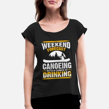 Chance Canoeing Weekend Forecast - Frauen T-Shirt mit gerollten Ärmeln