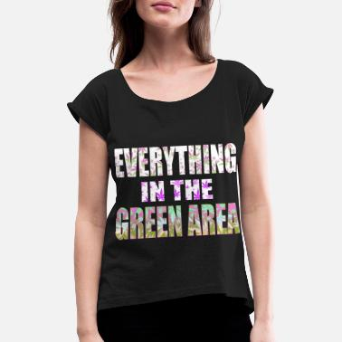 Fein Everything in the green area - Weed - Frauen T-Shirt mit gerollten Ärmeln