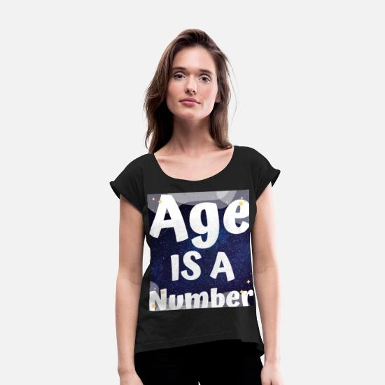 Birthday T-Shirts - AGE IS A NUMBER - Women's Rolled Sleeve T-Shirt black