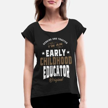 Early I'm An Early Childhood Educator - Women's Rolled Sleeve T-Shirt